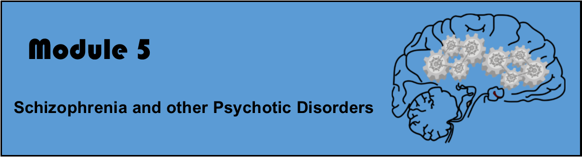 Module 5: Schizophrenia and other Psychotic Disorders