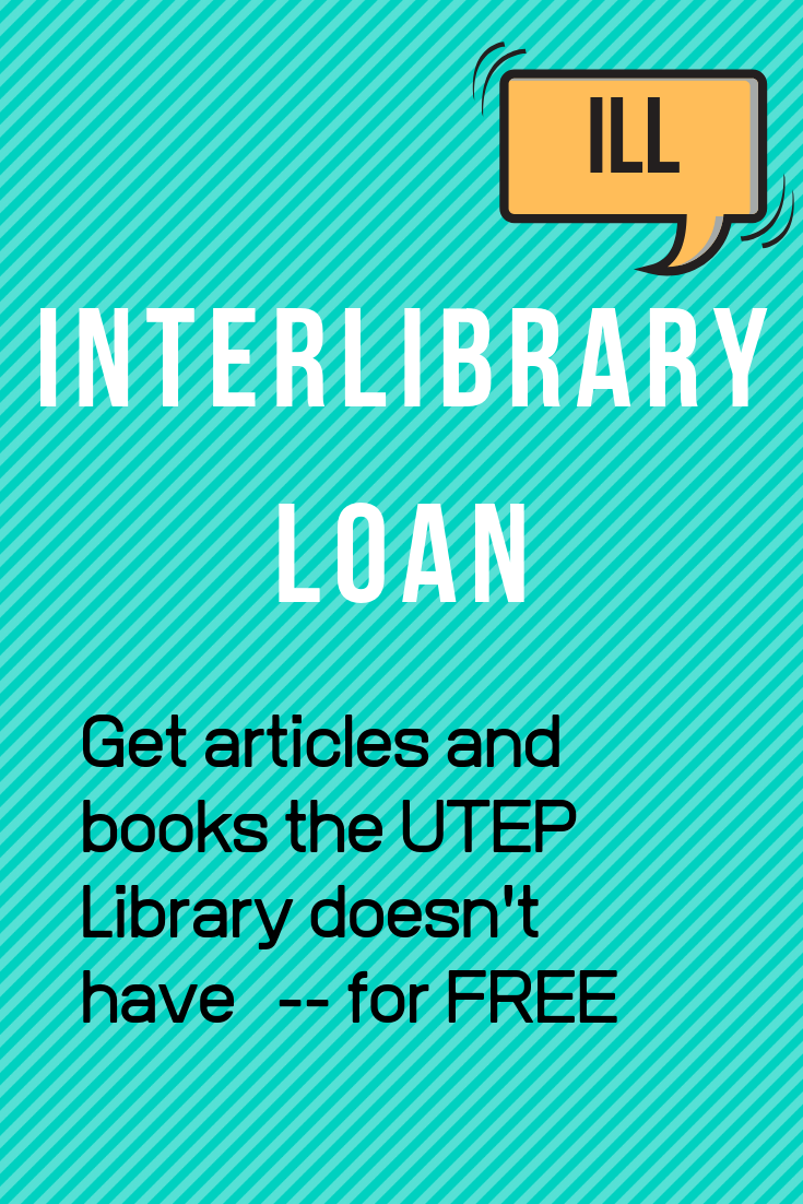 Interlibrary Loan: Get articles and books the UTEP Library doesn't have access to for free
