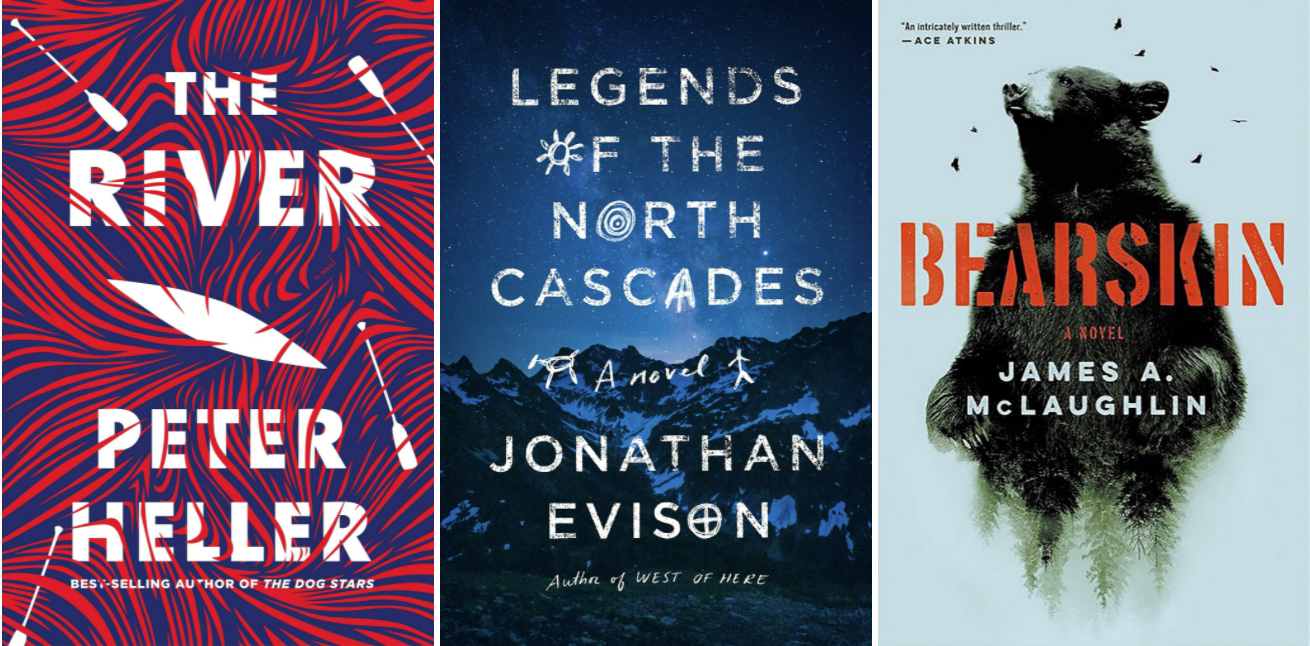 Covers of The River by Peter Heller; Legends of the North Cascades by Jonathan Evison; Bearskin by James A. McLaughlin