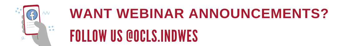 Want webinar announcements? Follow us on Facebook @ocls.indwes!
