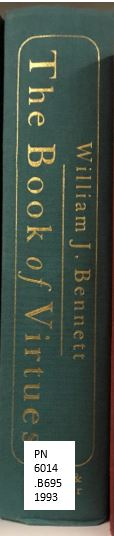 "The spine label of the book titled ""The Book of Virtues: A Treasury of Great Moral Stories"" By William J. Bennett. The call number listed on the spine is PN6014 .B695 1993"