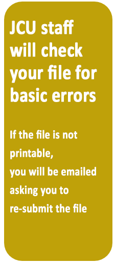 JCU Staff will check your file for basic errors.  If the file is not printable, you will be emailed.
