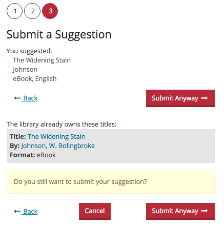 """Submit a Suggestion form, Step 3. The example suggested eBook title, """"The Widening Stain,"""" appears as already owned by the library in eBook format, with buttons to Cancel the suggestion or Submit Anyway."""