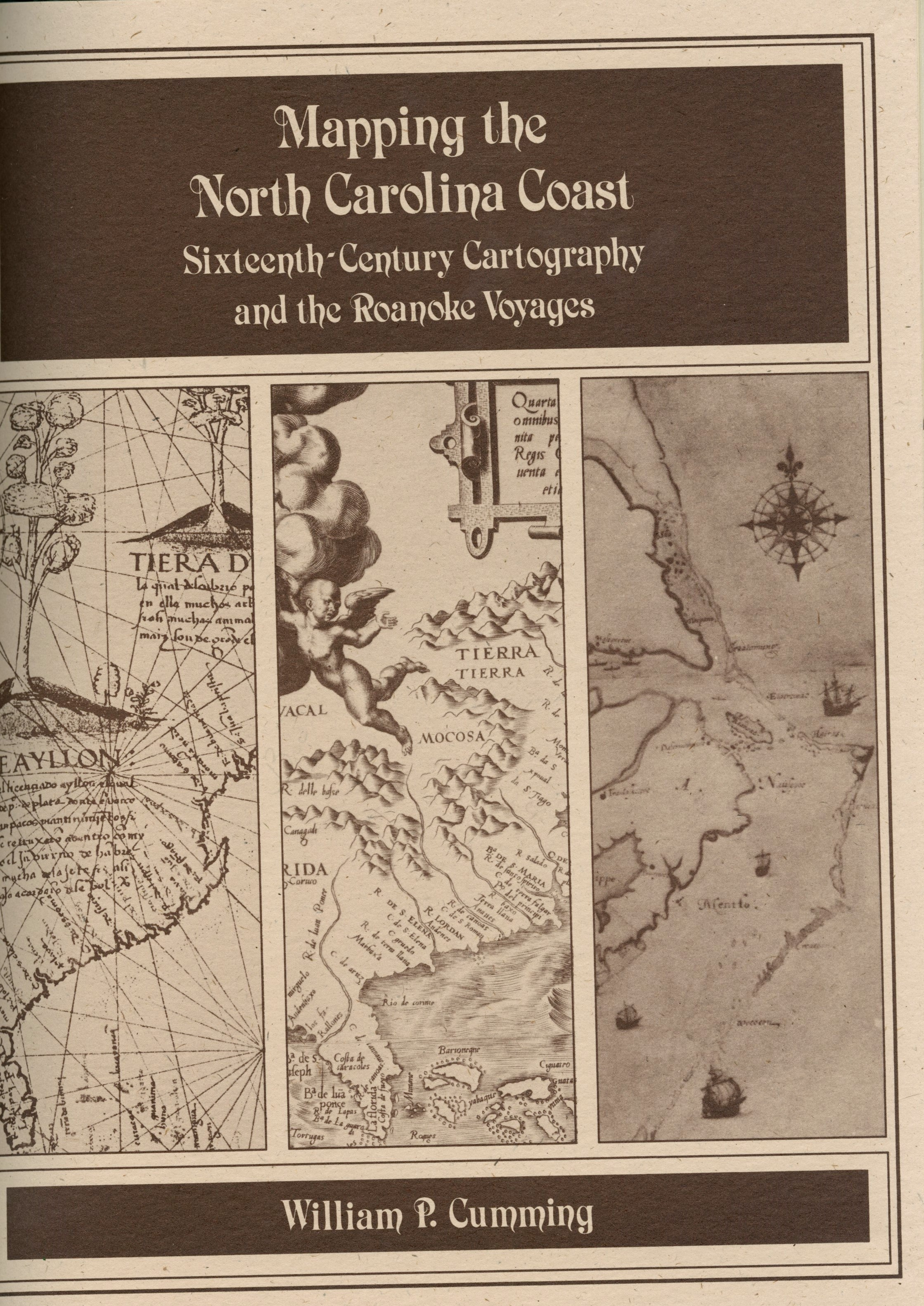 Book Title Page: Images of three maps important in the settlement of North American and North Carolina in particular, From left to right: Diego Ribero's 1529 World Map, Diego Gutierrez's 1562 map of America, John White's 1582 map of Virginia