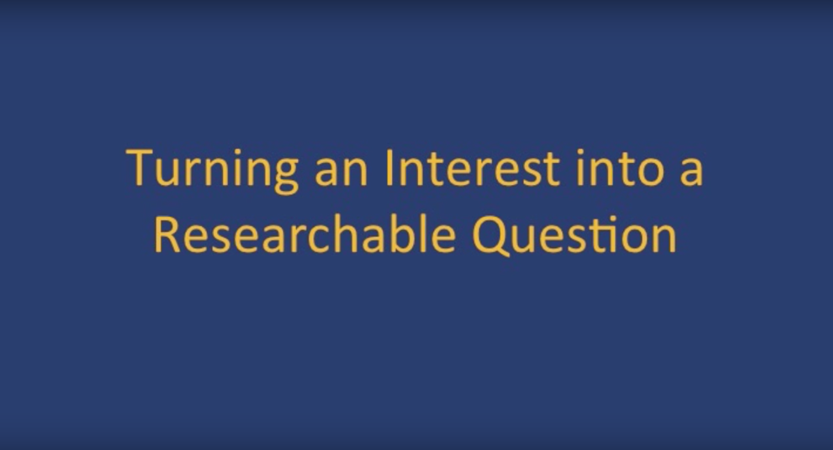 Turning an Interest into a Researchable Question