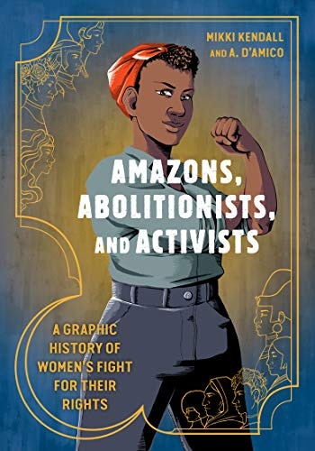 Book cover - Amazons, Abolitionists, and Activists: A Graphic History of Women's Fight for Their Rights