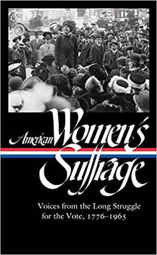 American Women's Suffrage: Voices From the Long Struggle for the Vote 1776-1965