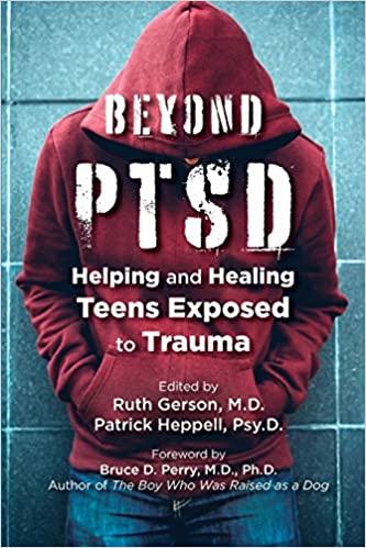 Beyond PTSD: Helping and Healing Teens Exposed to Trauma