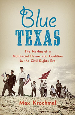 Blue Texas: The Making of a Multiracial Democratic Coalition in the Civil Rights era Blue Texas : the making of a multiracial Democratic coalition in the Civil Rights Era