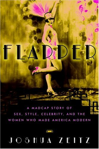 Flapper: The Notorious Life and Scandalous Times of the First Thoroughly Modern Woman
