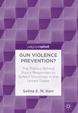 Book cover: Gun violence prevention? the politics behind policy responses to school shootings in the United States