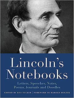 Lincoln's Notebooks: Letters, Speeches, Journals, Notes, Poems, and Doodles