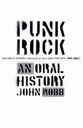 Punk Rock: An Oral History by John Robb