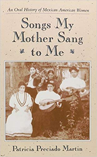Book cover: Songs My Mother Sang To Me: An Oral History of Mexican American Women by Patricia Preciado Martin
