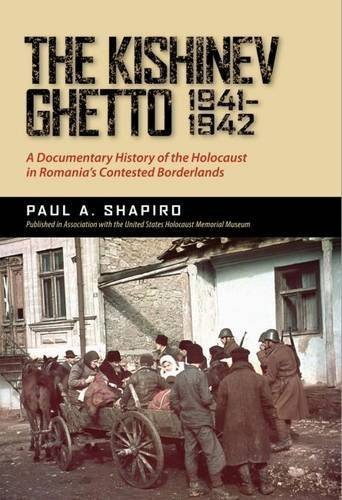 The Kishinev Ghetto, 1941-1942: ADocumentary History of the Holocaust in Romania's Contested Borderlands
