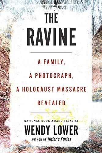 The Ravine: AFamily, a Photograph, a Holocaust Massacre Revealed
