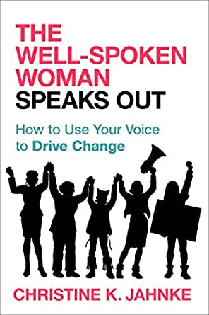 Book cover - The Well-Spoken Woman Speaks Out: How to Use Your Voice to Drive Change