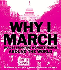 Book cover - Why I March: Images From The Women's March Around the World