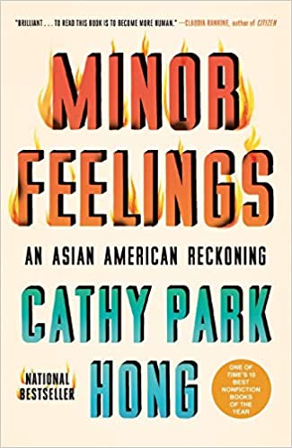 Cover of minor feelings: an Asian American reckoning. The words 'minor feelings' are on fire.