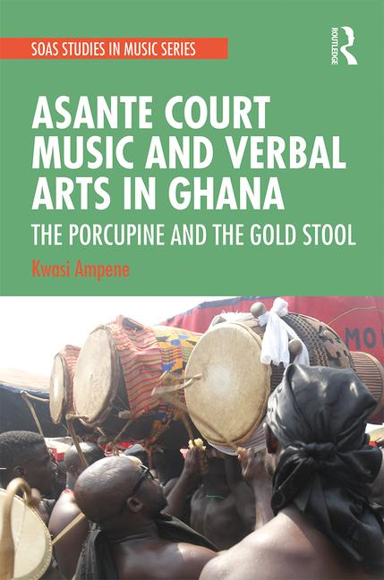 Asante Court Music and Verbal Arts in Ghana: The Porcupine and the Gold Stool