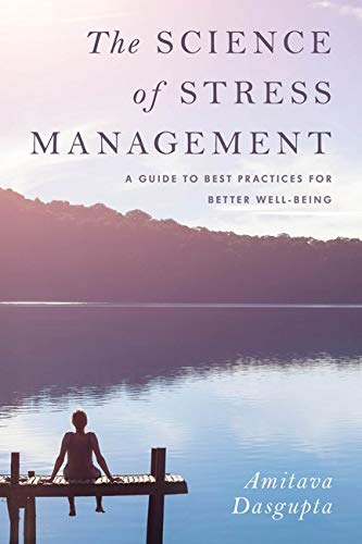 The Science of Stress Management : a guide to best practices for better well-being / Dasgupta, Amitava