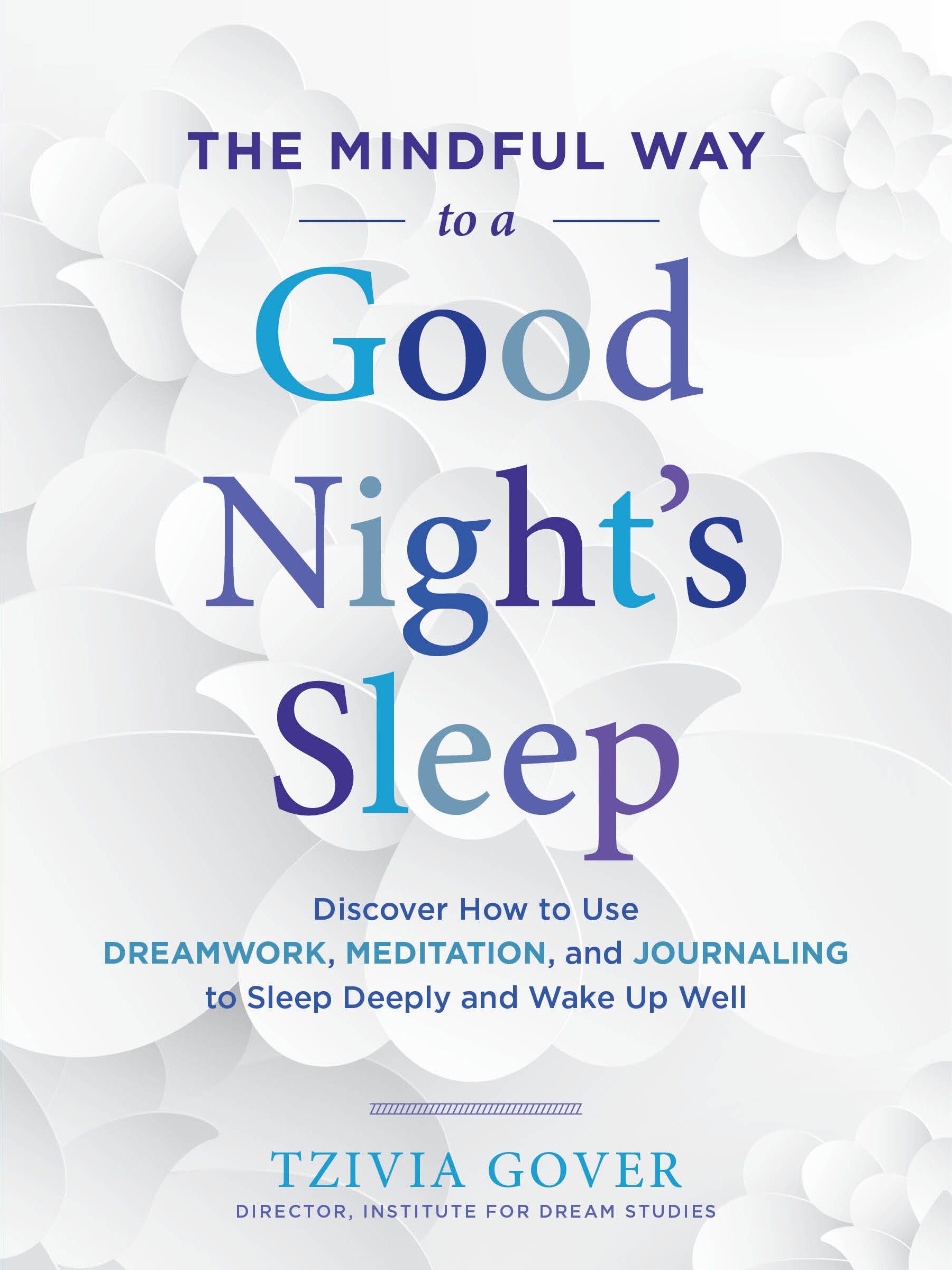 The Mindful way to a good night's sleep : discover how to use dreamwork, meditation, and journaling to sleep deeply and wake up well / Gover, Tzivia