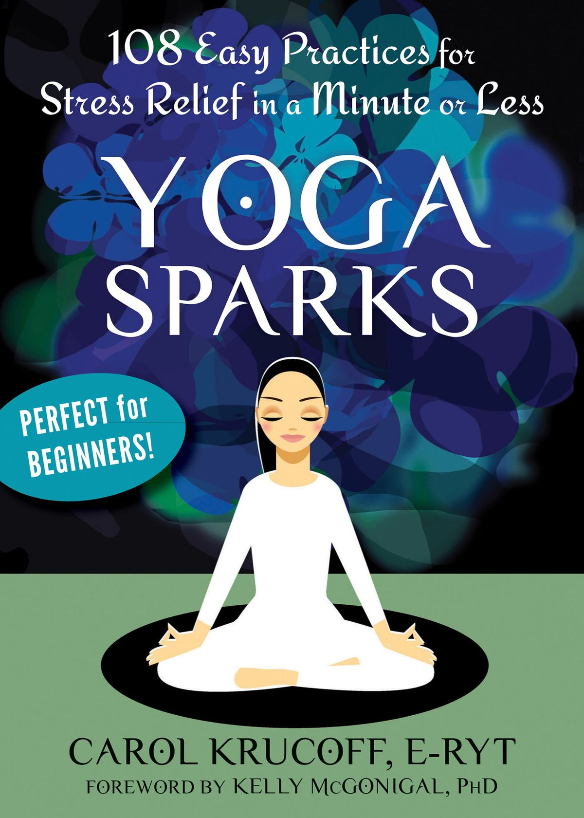 Yoga sparks : 108 easy practices for stress relief in a minute or less / Carol Krucoff, E-RYT
