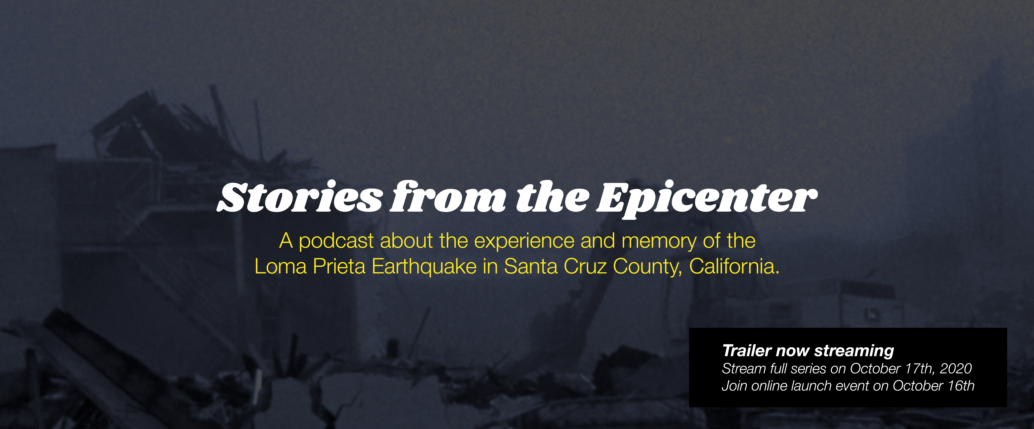 Stories from the Epicenter—a podcast about the experience and memory of the Loma Prieta Earthquake in Santa Cruz County, California.