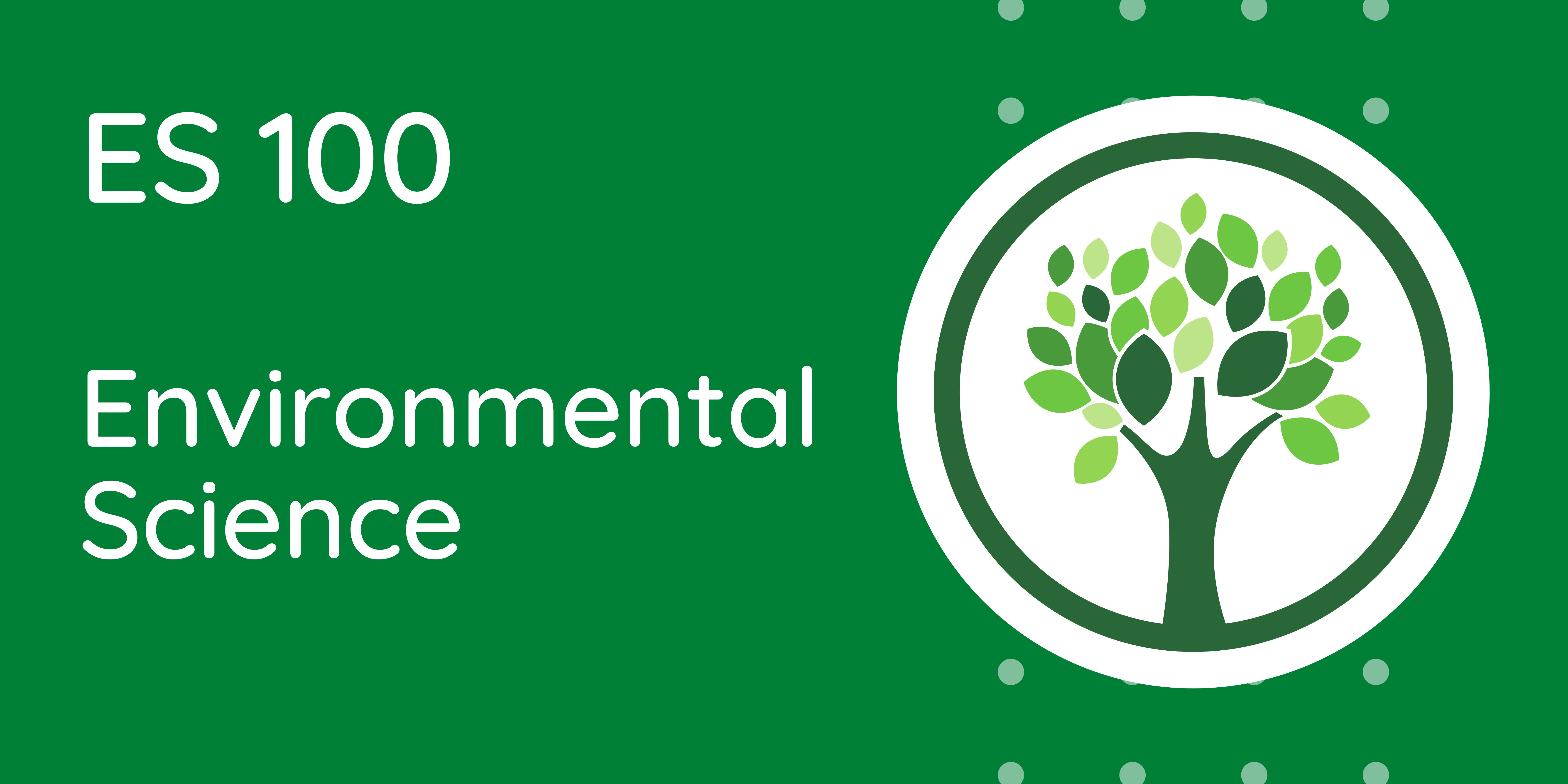 ES 100: Environmental Science