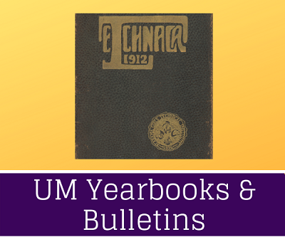 Click to view UM yearbooks, bulletins, and more.