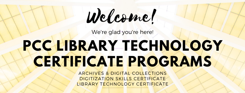 Welcome! We're glad you're here! PCC Library Technology Certificate Programs. Archives & Digital Collections Certificate, Digitization Skills Certificate, and Library Technology Certificate.