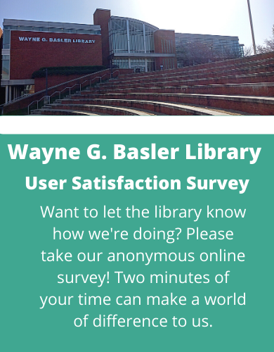 Wayne G. Basler User Satisfaction Survey.  Want to let the library know how we're doing?  Please take our anonymous online survey!  Two minutes of your time can make a world of difference to us.