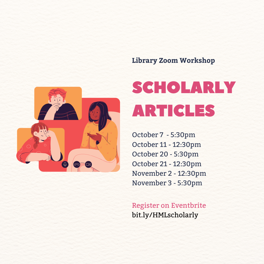 Library Zoom Workshop Scholarly Articles October 7 5:30pm October 11 12:30pm October 20 5:30pm October 21 12:30pm November 2 12:30pm November 3 5:30pm
