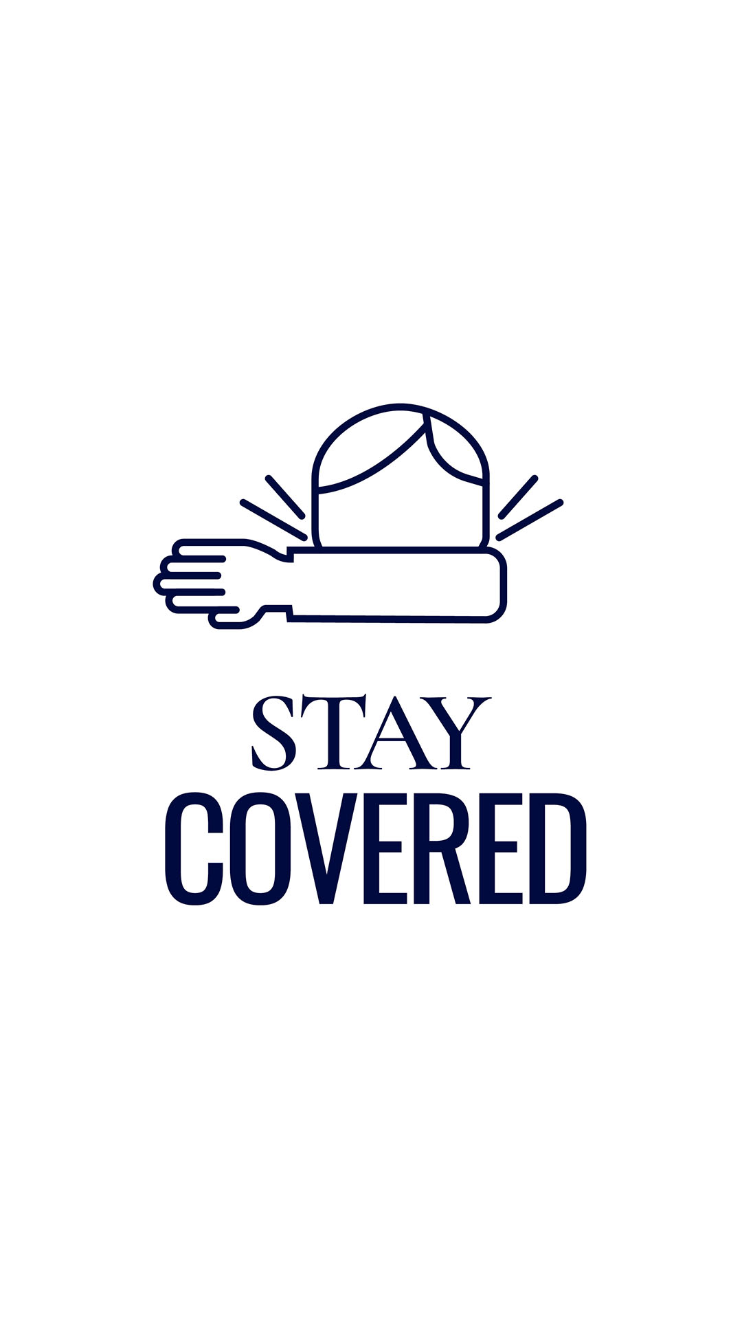 Stay covered (cover your mouth)