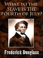 What to the Slave is the Fourth of July? by Frederick Douglass