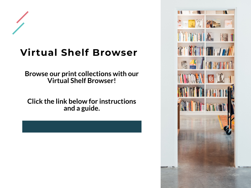 Browse our print collections with our Virtual Shelf Browser! Click the link below for instructions and a guide.