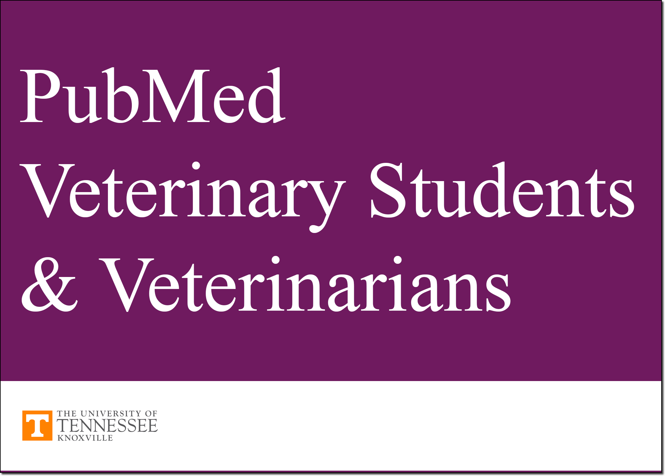 PubMed for Veterinary Students and Veterinarians tutorial.