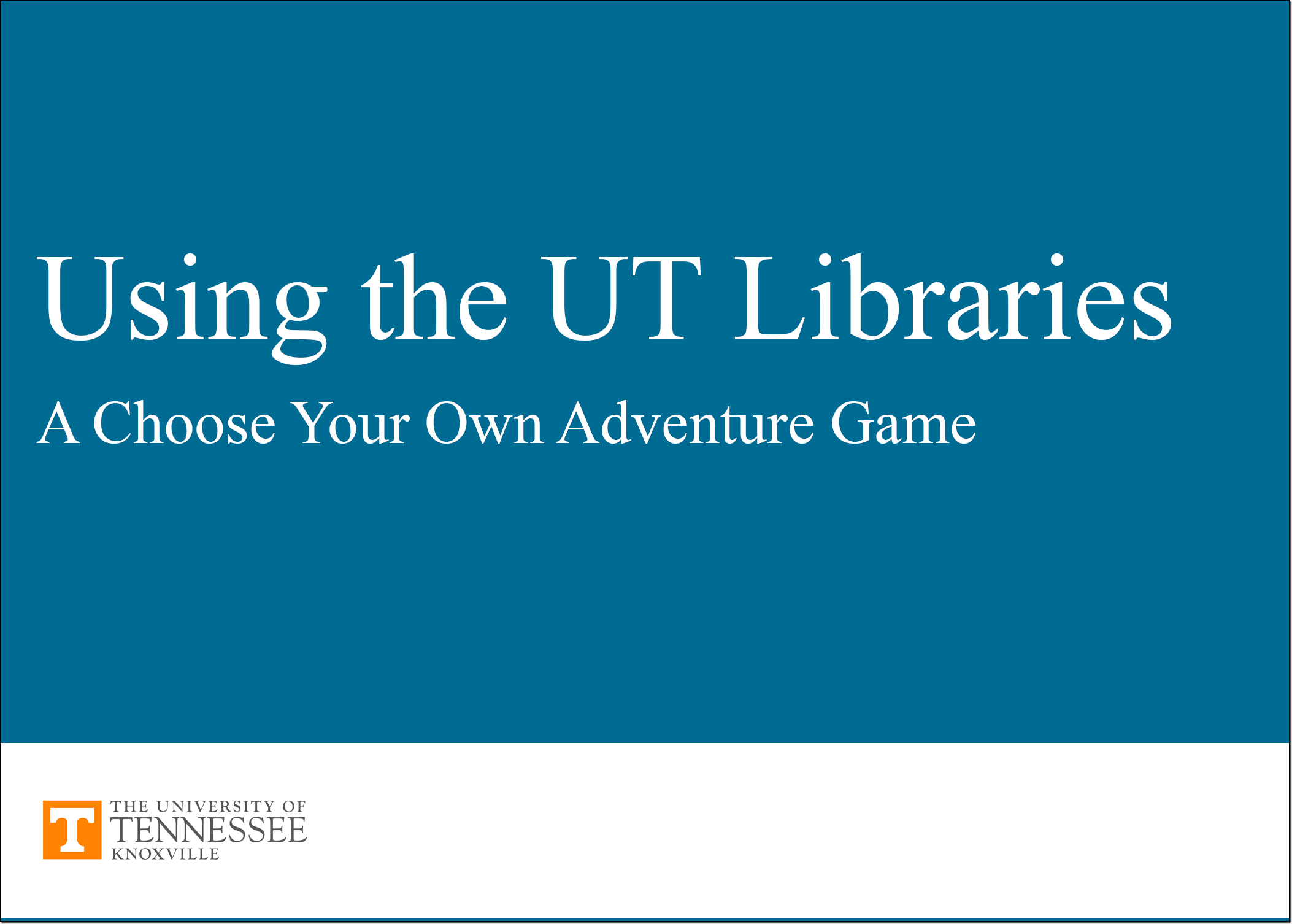 Using the UT Libraries: A Choose Your Own Adventure Game.