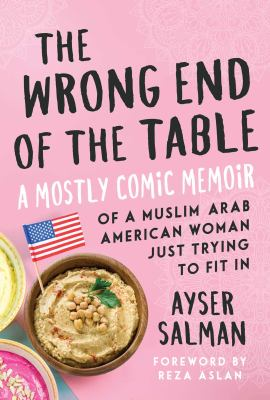 Cover art of The wrong end of the table : a mostly comic memoir of a Muslim Arab American woman just trying to fit in by Ayser Salman