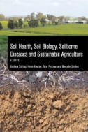 Soil Health, Soil Biology, Soilborne Diseases and Sustainable Agriculture : A Guide