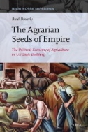The Agrarian Seeds of Empire : The Political Economy of Agriculture in US State Building