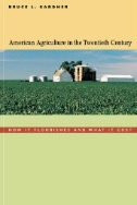 American Agriculture in the Twentieth Century : How It Flourished and What It Cost