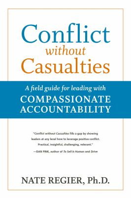 Conflict without casualties : a field guide for leading with compassionate accountability (ebbok)