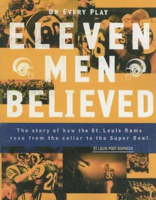 On every play, eleven men believed : the story of how the St. Louis Rams rose from the cellar to the Super Bowl