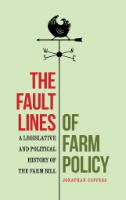 The Fault Lines of Farm Policy : A Legislative and Political History of the Farm Bill