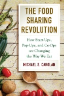 The Food Sharing Revolution : How Start-Ups, Pop-Ups, and Co-Ops Are Changing the Way We Eat