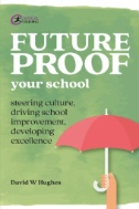 Future-proof Your School : Steering Culture, Driving School Improvement, Developing Excellence