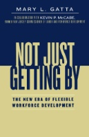 Not Just Getting By : The New Era of Flexible Workforce Development