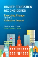 Higher Education Reconsidered : Executing Change to Drive Collective Impact