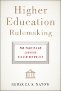 Higher Education Rulemaking : The Politics of Creating Regulatory Policy